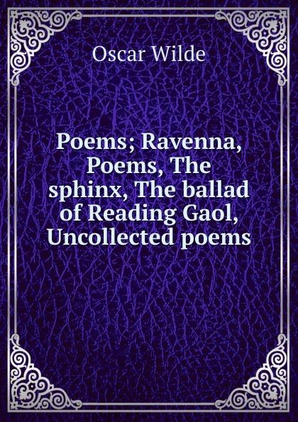Оскар Уайльд Poems; Ravenna, Poems, The sphinx, The ballad of Reading Gaol, Uncollected poems цена в Москве и Питере