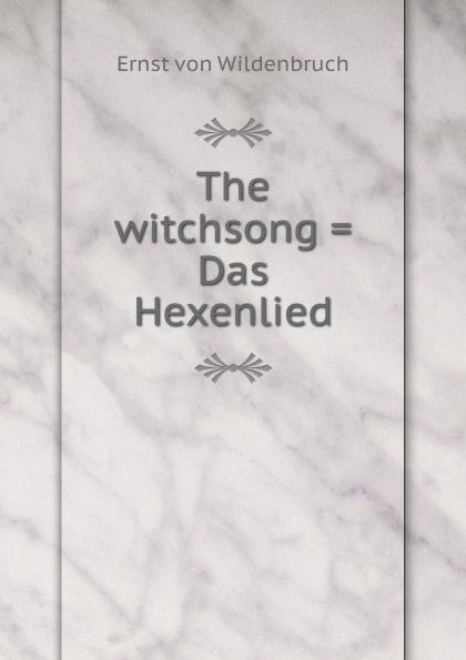 Ernst von Wildenbruch The witchsong . Das Hexenlied
