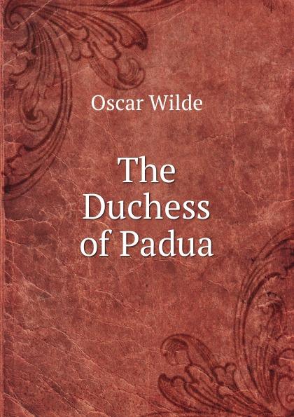 Оскар Уайльд The Duchess of Padua цены онлайн
