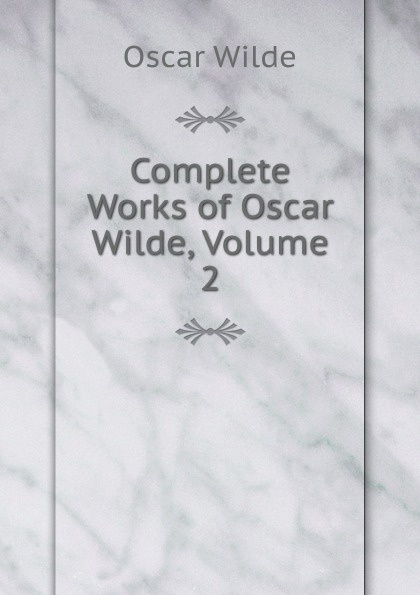 Оскар Уайльд Complete Works of Oscar Wilde, Volume 2 оскар уайльд selected poems of oscar wilde