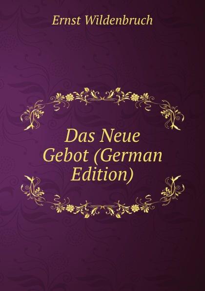Ernst Wildenbruch Das Neue Gebot (German Edition)
