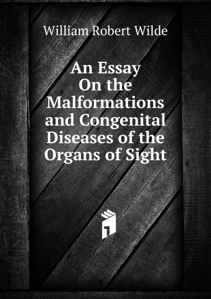 William Robert Wilde An Essay On the Malformations and Congenital Diseases of the Organs of Sight robert william logan maku an luk kapas allim auli nanai