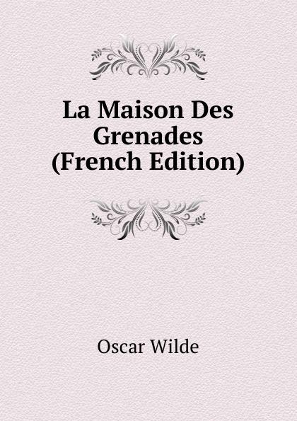 Оскар Уайльд La Maison Des Grenades (French Edition) оскар уайльд la chasse à l oppossum