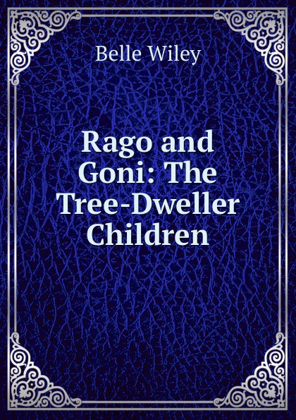 Belle Wiley Rago and Goni: The Tree-Dweller Children