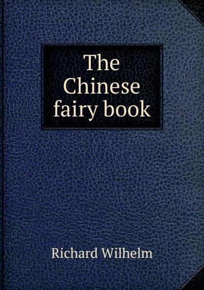 Richard Wilhelm The Chinese fairy book wilhelm richard chinese fairy tales
