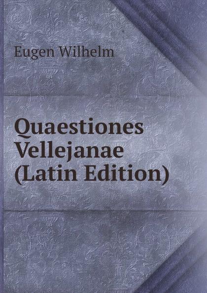Eugen Wilhelm Quaestiones Vellejanae (Latin Edition) полесье автомобиль эвакуатор тема цвет в ассортименте