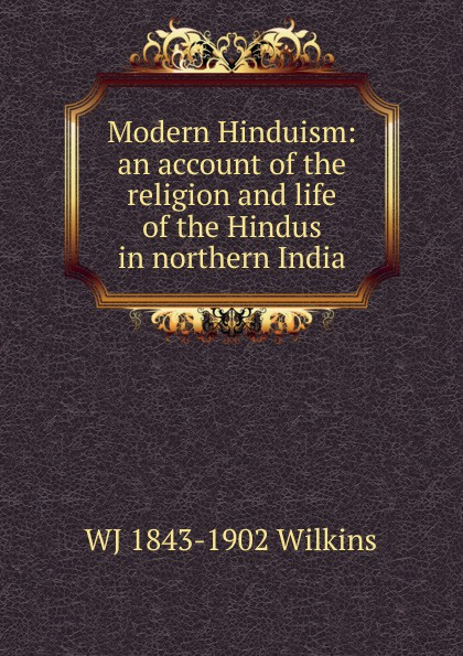 WJ 1843-1902 Wilkins Modern Hinduism: an account of the religion and life of the Hindus in northern India conservation of swamp deer in terai grassland of northern india