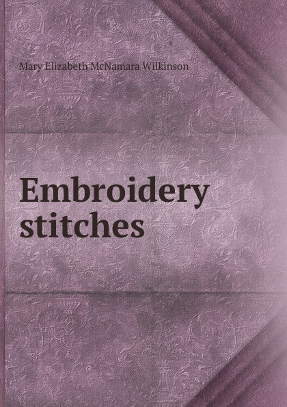 Mary Elizabeth McNamara Wilkinson Embroidery stitches