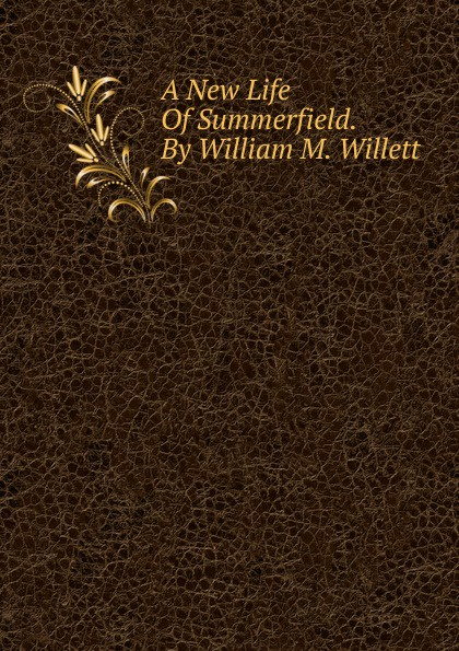 A New Life Of Summerfield. By William M. Willett