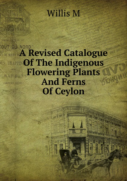 Willis M A Revised Catalogue Of The Indigenous Flowering Plants And Ferns Of Ceylon недорго, оригинальная цена