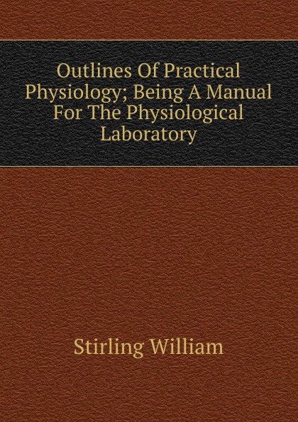 Stirling William Outlines Of Practical Physiology; Being A Manual For The Physiological Laboratory