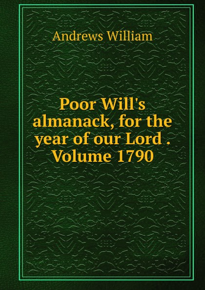 William Andrews Poor Will.s almanack, for the year of our Lord . Volume 1790 andrews william literary byways