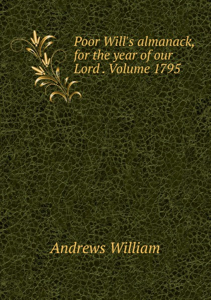 William Andrews Poor Will.s almanack, for the year of our Lord . Volume 1795 andrews william literary byways