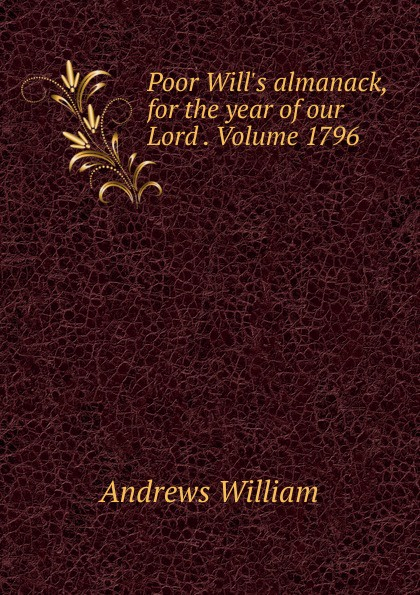 William Andrews Poor Will.s almanack, for the year of our Lord . Volume 1796 andrews william literary byways