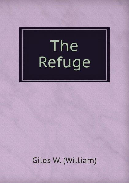 Giles W. (William) The Refuge.