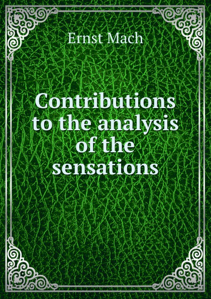 Ernst Mach Contributions to the analysis of the sensations ferenczi sándor contributions to psycho analysis