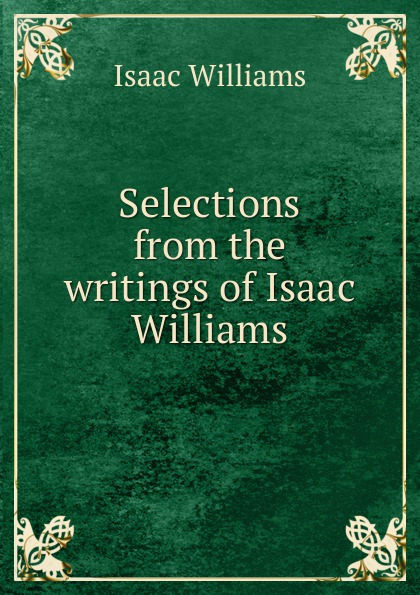 Williams Isaac Selections from the writings of Isaac Williams isaac torres seeds the collected writings
