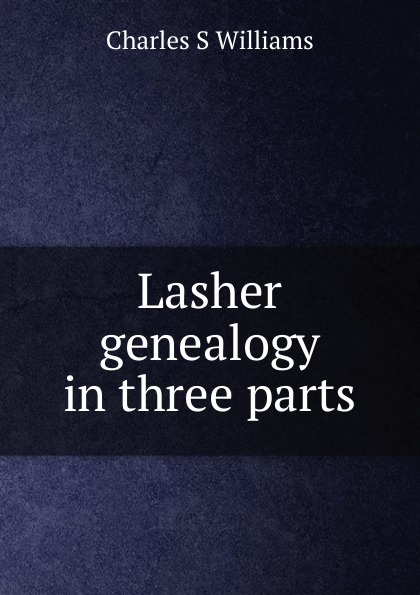 лучшая цена Charles S Williams Lasher genealogy in three parts