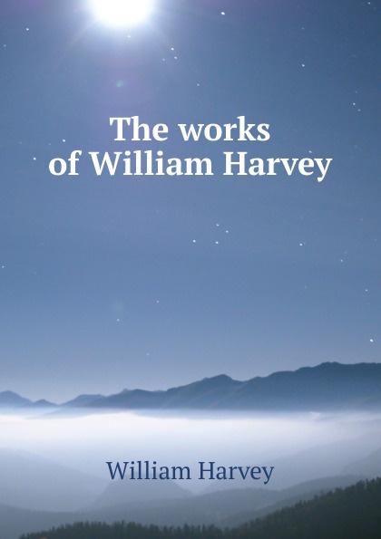 William Harvey The works of