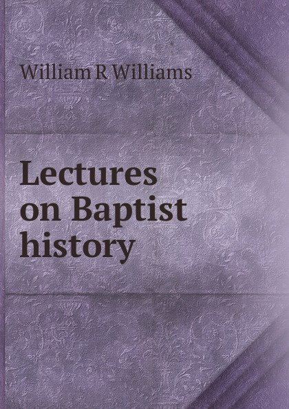 William R Williams Lectures on Baptist history