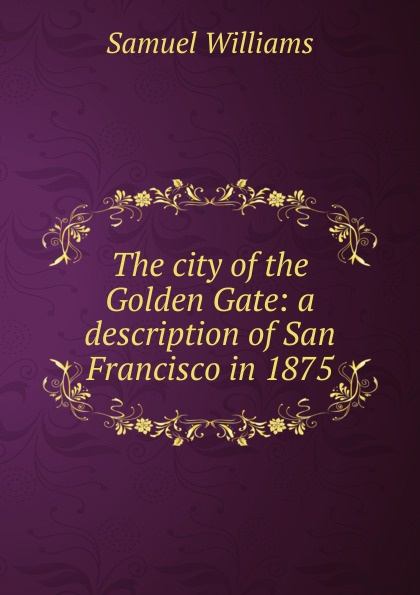 Samuel Williams The city of the Golden Gate: a description of San Francisco in 1875 кухонные столы 50х70 см раскладные