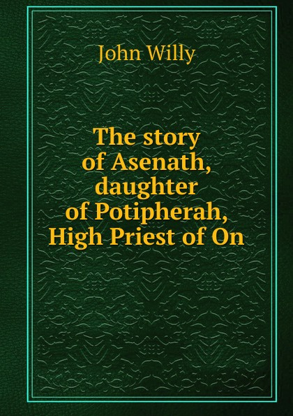 John Willy The story of Asenath, daughter of Potipherah, High Priest of On недорого