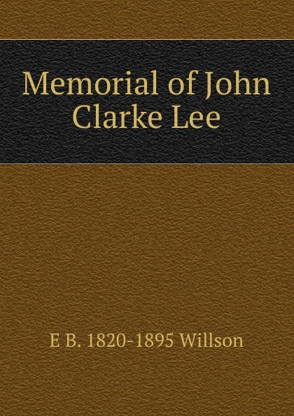 цены на E B. 1820-1895 Willson Memorial of John Clarke Lee  в интернет-магазинах