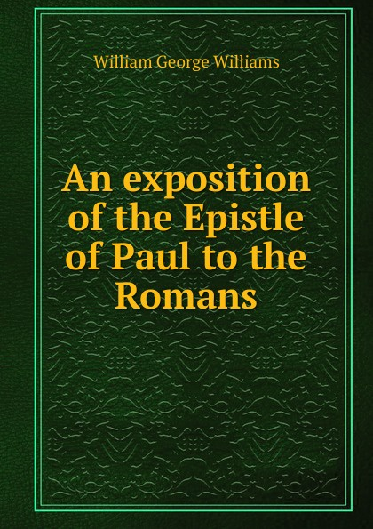 лучшая цена William George Williams An exposition of the Epistle of Paul to the Romans