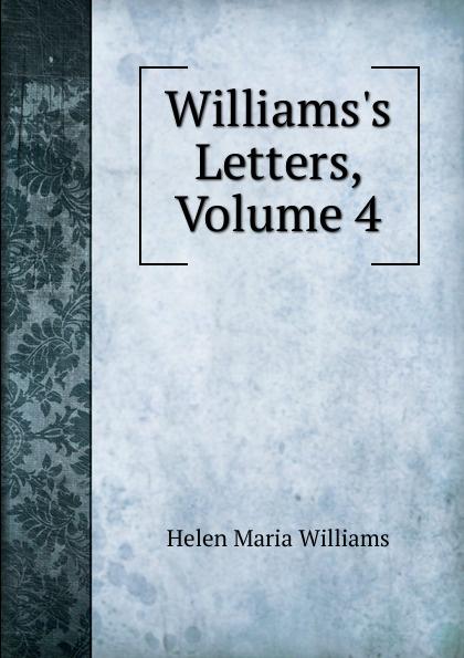 Helen Maria Williams Williams.s Letters, Volume 4 herman johan aloysius maria schaepman de wachter volume 4