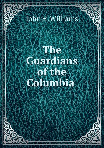 John H. Williams The Guardians of the Columbia . john tobin the faro table or the guardians