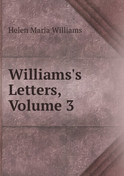 Helen Maria Williams Williams.s Letters, Volume 3 helen williams paul and virginia