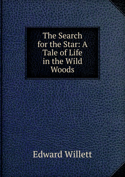 Edward Willett The Search for the Star: A Tale of Life in the Wild Woods d elton trueblood a life of search