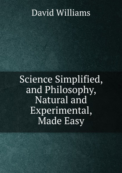David Williams Science Simplified, and Philosophy, Natural and Experimental, Made Easy deb o dell soil science simplified