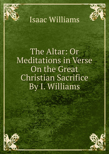 Williams Isaac The Altar: Or Meditations in Verse On the Great Christian Sacrifice By I. Williams. rosewood ebony wood case a nave altar altar for taiwan alice first few lines inside the table