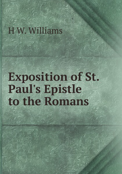 лучшая цена H W. Williams Exposition of St. Paul.s Epistle to the Romans