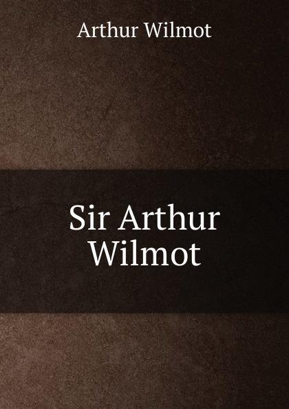 Arthur Wilmot Sir