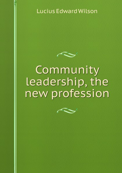 Lucius Edward Wilson Community leadership, the new profession