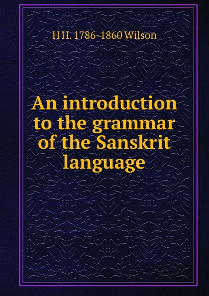 H. H. Wilson An introduction to the grammar of the Sanskrit language stanislaw h zak an introduction to optimization