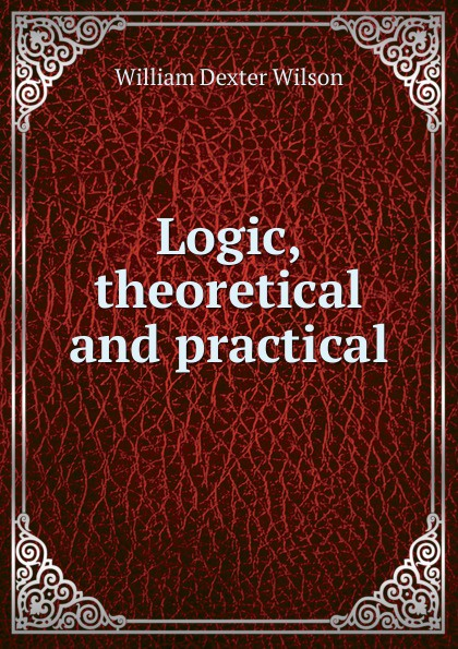 William Dexter Wilson Logic, theoretical and practical william wilson holographic data storage from theory to practical systems