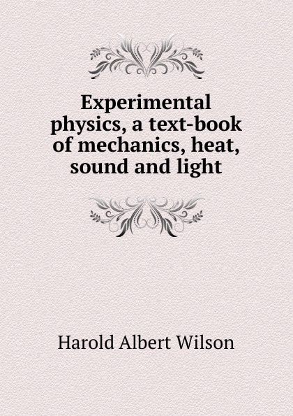 Harold Albert Wilson Experimental physics, a text-book of mechanics, heat, sound and light olivier coussy mechanics and physics of porous solids