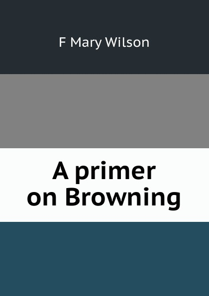 F Mary Wilson A primer on Browning mary wilson anne judging joshua