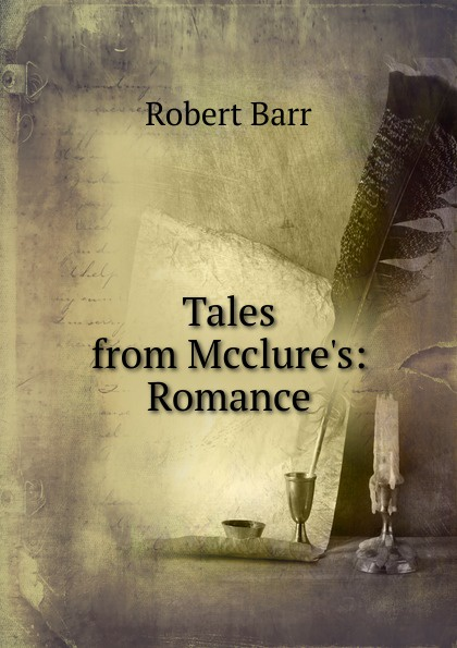 Barr Robert Tales from Mcclure.s: Romance barr robert the o ruddy a romance