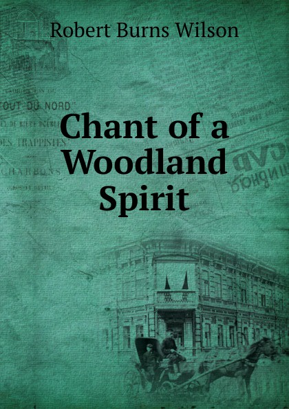 Robert Burns Wilson Chant of a Woodland Spirit g chant aufer a me