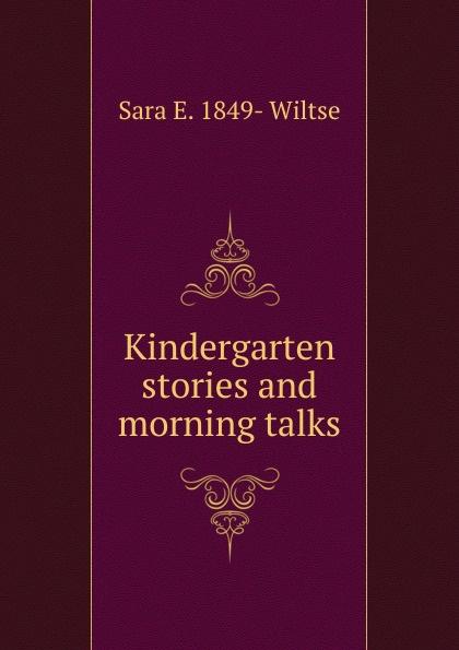 Sara E. 1849- Wiltse Kindergarten stories and morning talks sara eliza wiltse myths and motherplays
