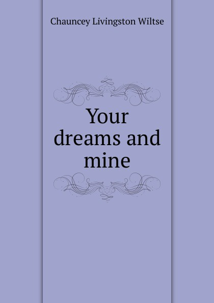 Chauncey Livingston Wiltse Your dreams and mine sara eliza wiltse myths and motherplays