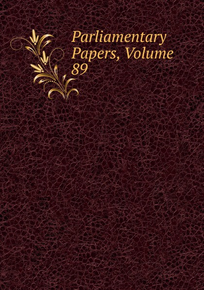 Parliamentary Papers, Volume 89 parliamentary papers volume 55