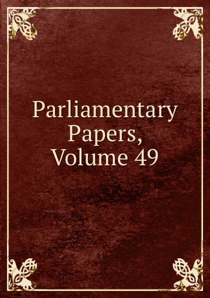 Parliamentary Papers, Volume 49 parliamentary papers volume 55