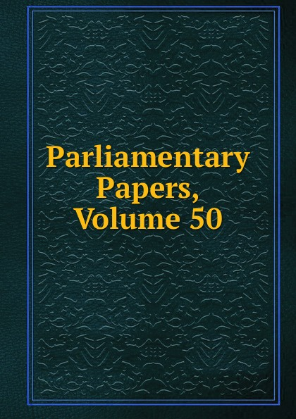 Parliamentary Papers, Volume 50 parliamentary papers volume 55