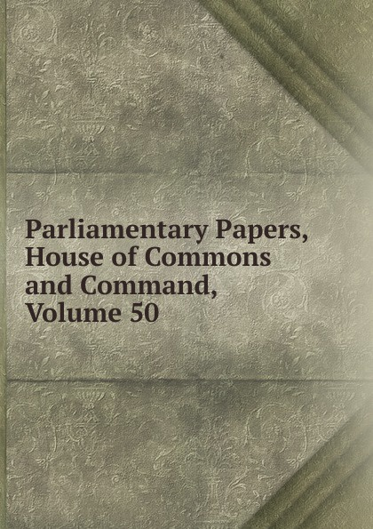 Parliamentary Papers, House of Commons and Command, Volume 50