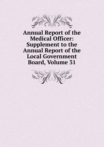 Annual Report of the Medical Officer: Supplement to the Annual Report of the Local Government Board, Volume 31 annual report volume 6 page 1